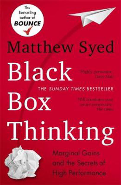 Picture of Black Box Thinking: Marginal Gains, Creative Innovation and the Secrets of High Performance