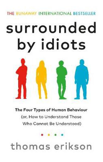 Picture of Surrounded by Idiots: The Four Types of Human Behaviour (or, How to Understand Those Who Cannot Be Understood)