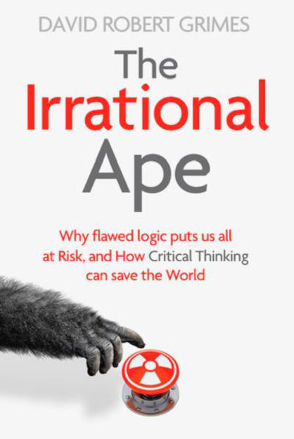 Picture of The Irrational Ape: Why Flawed Logic Puts us all at Risk and How Critical Thinking Can Save the World