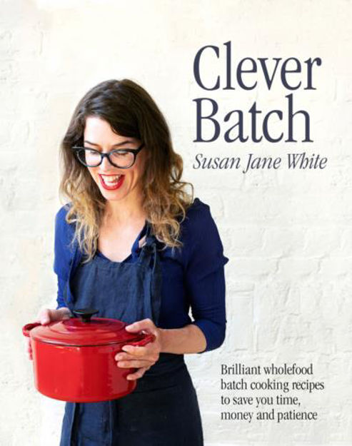 Picture of Clever Batch: Brilliant batch cooking recipes to save you time, money and patience.
